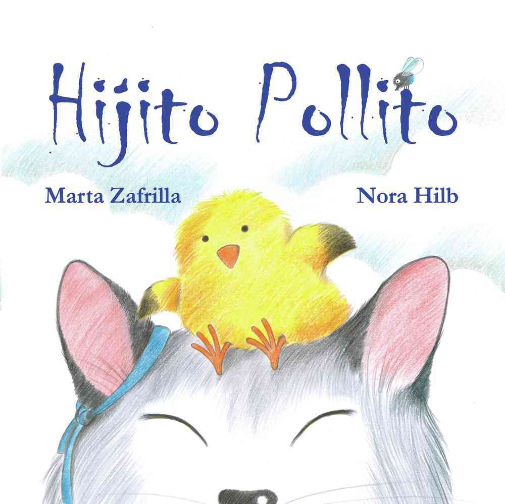 Hijito pollito / Little Chick and Mommy Cat By Zafrilla, Marta/ Hilb, Nora (ILT)